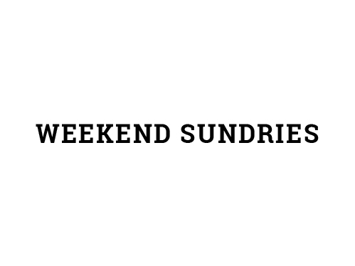 Weekend Sundries